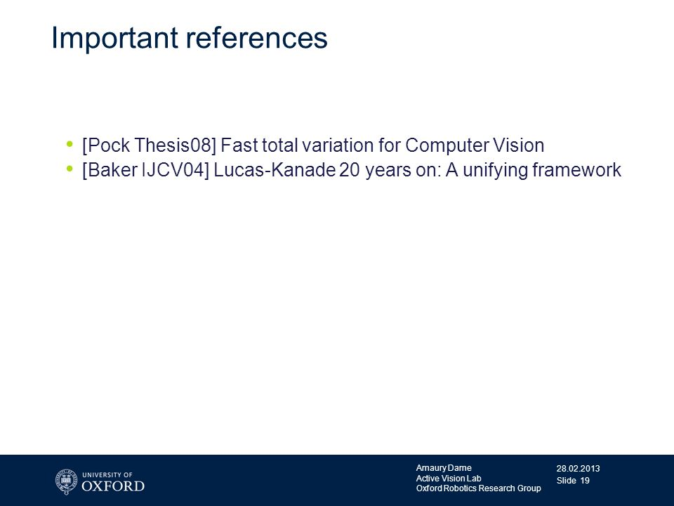 Important references [Pock Thesis08] Fast total variation for Computer Vision. [Baker IJCV04] Lucas-Kanade 20 years on: A unifying framework.